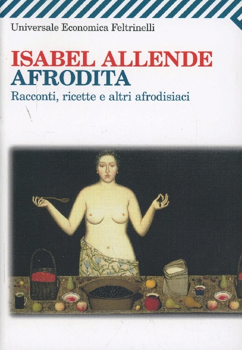 Afrodita - Racconti, ricette e altri afrodisiaci di Isabel Allende