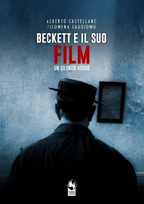 BECKETT E IL SUO �FILM� - UN SILENZIO VISIVO di Alberto Castellano e Filomena Saggiomo - Phoenix Publishing