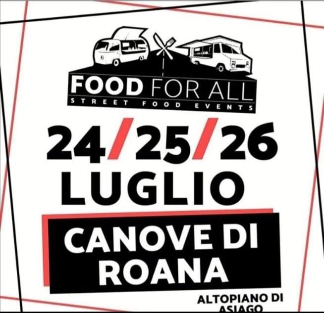 24, 25 e 26 Luglio - Canove di Roana (VI) - Food for all - Street Food Event
