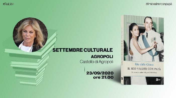 """23/09 - Castello di Agropoli - Agropoli (SA) - Settembre culturale: presentazione del libro """"Il mio valzer con papà"""" di Rita dalla Chiesa"""