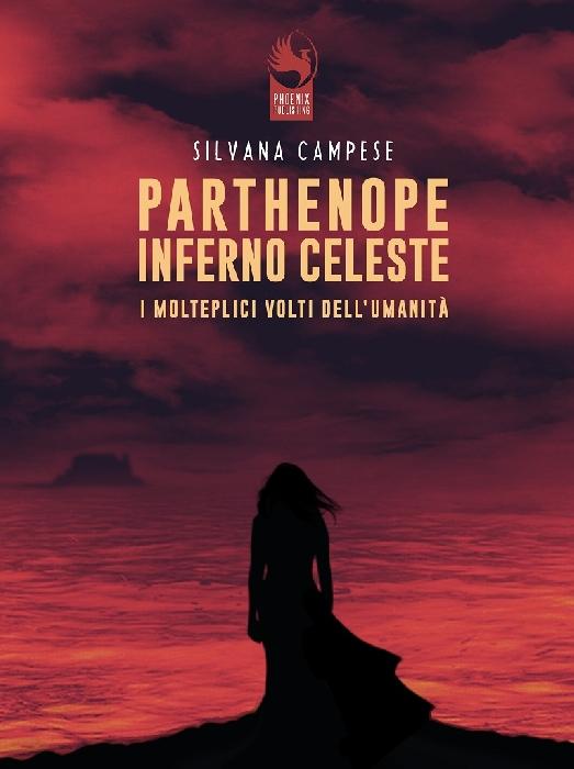 Parthenope Inferno Celeste - Ovvero i molteplici volti dell�umanit� � l�ultimo libro della napoletana Silvana Campese acquistabile sui portali IBS, Amazon e sul sito della casa editrice Phoenix Publishing