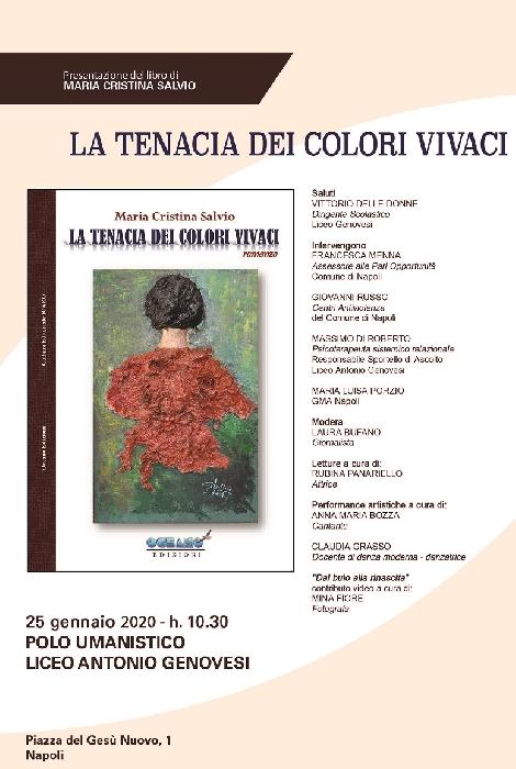 Il 25 gennaio alle ore 10.30 c'è la presentazione della Tenacia dei colori vivaci di Cristina Salvio presso l'Aula Magna del Liceo Genovesi in piazza del Gesù a Napoli