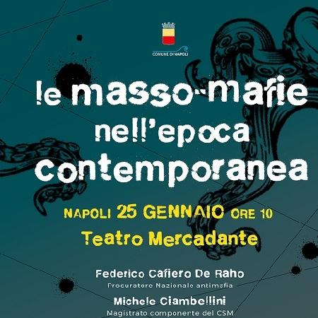 """Le """"masso-mafie""""nell'epoca contemporanea è il titolo di un interessante dibattito organizzato dal Comune di Napoli che si terrà al teatro Mercadante sabato 25 gennaio con inizio alle ore 10."""
